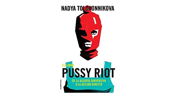Amazon.com: El libro Pussy Riot: De la alegría subversiva a la acción directa (No Ficción) (Spanish Edition) eBook: Nadya Tolokonnikova, Rosa Sanz: Kindle ...