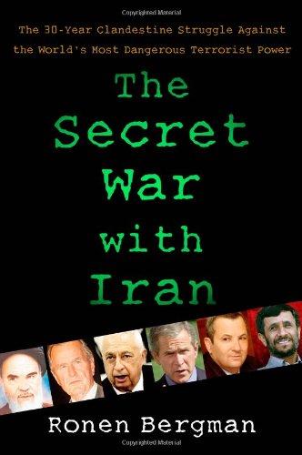 The Secret War with Iran: The 30-Year Clandestine Struggle Against the World's Most Dangerous Terrorist Power (Bergman Antique)