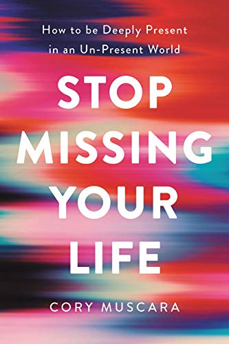 Stop Missing Your Life: How to be Deeply Present in an Un-Present World by Da Capo Lifelong Books