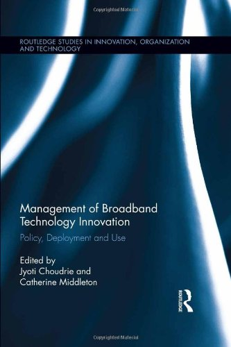 Management of Broadband Technology and Innovation: Policy, Deployment, and Use (Routledge Studies in Innovation, Organiz