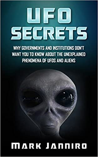 UFO Secrets: Why Governments and Institutions Don't Want You