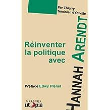 Réinventer la politique avec Hanna Arendt: Préface d'Edwy Plenel (French Edition)