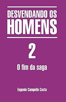 DESVENDANDO OS HOMENS 2:  o fim da saga por [Costa, Eugenio Campello]