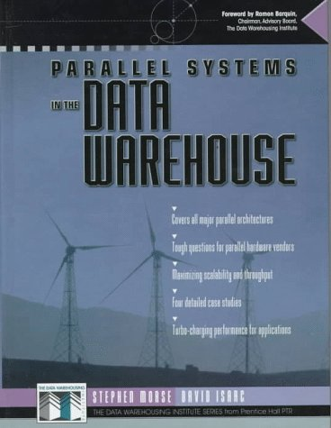 Parallel Systems in the Data Warehouse (Data Warehousing Institute Series from Prentice Hall) by Prentice Hall
