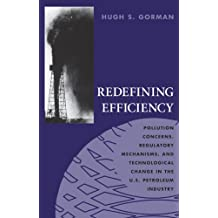 Redefining Efficiency: Pollution Concerns, Regulatory Mechanisms, and Technological Change in the U.S. Petroleum Industry (Technology and the Environment)