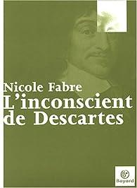 L'Inconscient de Descartes par Nicole Fabre (II)