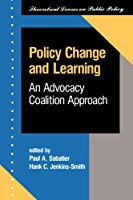 Policy Change And Learning: An Advocacy Coalition Approach (Theoretical Lenses on Public Policy)