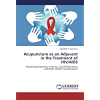 Acupuncture as an Adjuvant in the Treatment of HIV/AIDS: Examining Disparities in Access, Cost-Effectiveness and Public Health Considerations