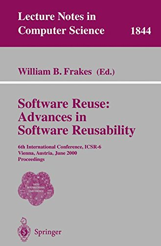 Software Reuse: Advances in Software Reusability: 6th International Conference, ICSR-6 Vienna, Austria, June 27-29, 2000 Proceedings (Lecture Notes in Computer Science) by Springer