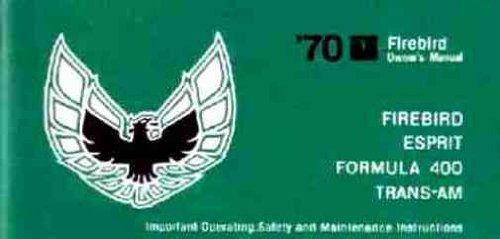 1970 PONTIAC FIREBIRD OWNERS INSTRUCTION & OPERATING MANUAL - GUIDE. Covers Firebird, Esprit, Formula 400, Trans-Am Important Operating, Safety and Maintenance Instructions. 70 pdf epub