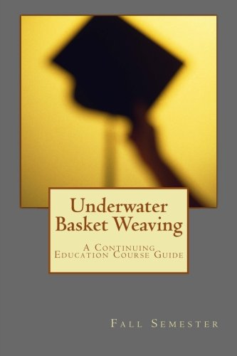 Underwater Basket Weaving: A Continuing Education Course Catalog