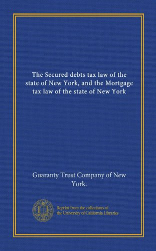 The Secured Debts Tax Law Of The State Of New York  And The Mortgage Tax Law Of The State Of New York