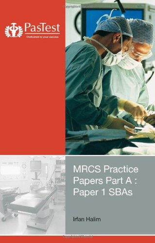 MRCS Practice Papers Part A: Paper 1 SBAs, Second Edition Irfan Halim