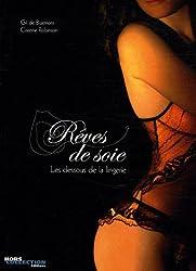 Rêves de soie - les dessous de la lingerie (Ancien prix Editeur 23 Euros)