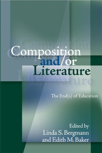 Composition And/Or Literature: The Ends of Education (Refiguring English Studies)