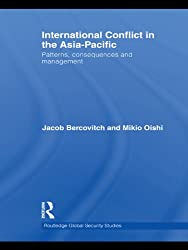 International Conflict in the Asia-Pacific: Patterns, Consequences and Management (Routledge Global Security Studies)