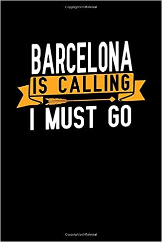 Barcelona is calling I Must go: 6x9 120 Lined Blank Pages ...