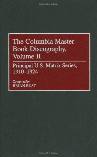 The Columbia Master Book Discography, Volume II: Principal U.S. Matrix Series, 1910-1924 (Discographies: Association for Recorded Sound Collections Discographic Reference) Pdf