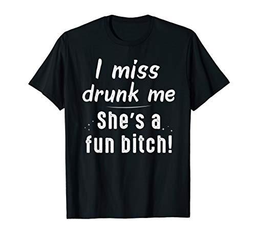 - I Miss Drunk Me She's a Fun Bitch Tshirt For Women Men