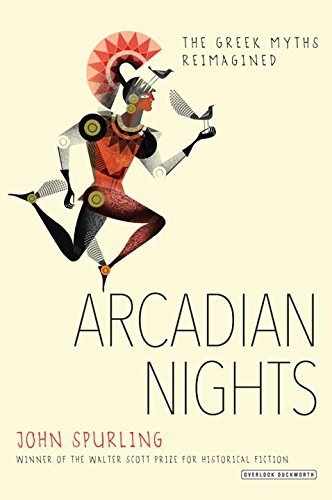 Arcadian Nights: The Greek Myths Reimagined by John Spurling (2016-02-02)