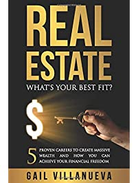 Real Estate--What's Your Best Fit: 5 Proven Careers To Create Massive Wealth And How You Can Achieve Financial Freedom