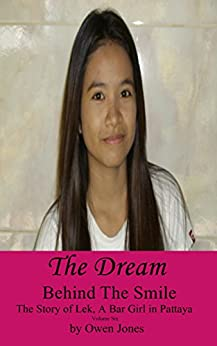 The Dream: The Story of Lek, a Bar Girl in Pattaya (Behind The Smile - The Story Of Lek, A Bar Girl In Pattaya Book 6) by [Jones, Owen]