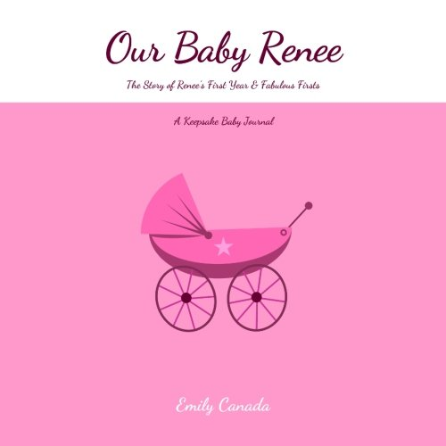 Our Baby Renee, The Story of Renee's First Year and Fabulous Firsts, A Keepsake Baby Journal pdf