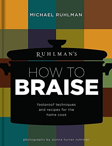 Ruhlman's How to Braise: Foolproof Techniques and Recipes for the Home Cook [Michael Ruhlman] (Tapa Dura)