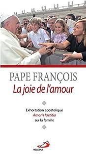 La joie de l'amour : exhortation apostolique Amoris laetitia sur l'amour dans la famille, François (pape)