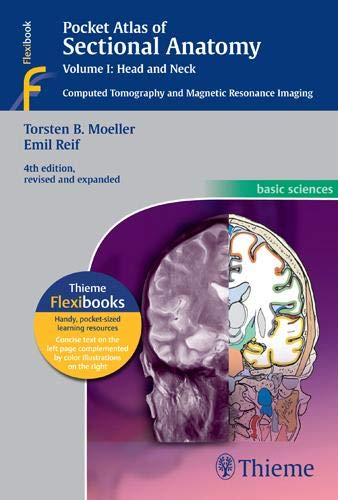 Pocket Atlas of Sectional Anatomy, Vol. 1: Head and Neck, Computed Tomography and Magnetic Resonance Imaging, 4th Edition (Basic Sciences (Thieme)) ()