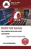 Ruby on Rails: Learn Ruby on Rails for Web Development, 2019 Edition.