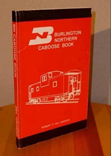 Burlington Caboose Northern - Burlington Northern Caboose Book