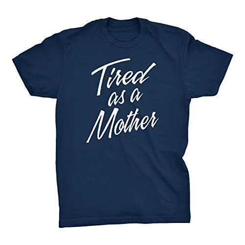 Mothers Day Mom Gift T-Shirt - Tired As A Mother - 001-Navy-Lg