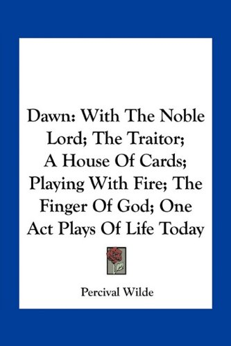 Download Dawn: With The Noble Lord; The Traitor; A House Of Cards; Playing With Fire; The Finger Of God; One Act Plays Of Life Today PDF