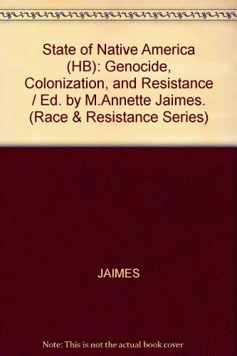 The State of Native America: Genocide, Colonization, and Resistance (Race and Resistance Series)