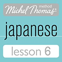 Michel Thomas Beginner Japanese, Lesson 6 Audiobook by Helen Gilhooly, Niamh Kelly Narrated by Helen Gilhooly, Niamh Kelly