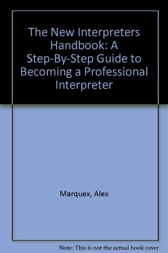 The New Interpreters Handbook: A Step-By-Step Guide to Becoming a Professional Interpreter