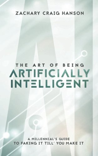 The Art of Being Artificially Intelligent: A Millennial's Guide to Faking It Till You Make It PDF