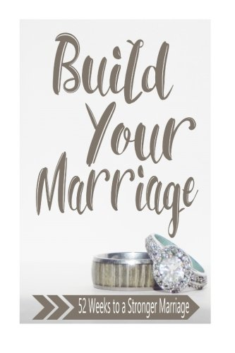 book cover - Build Your Marriage Journal: 52 Weeks to a Stronger Marriage - Marie Lengerich