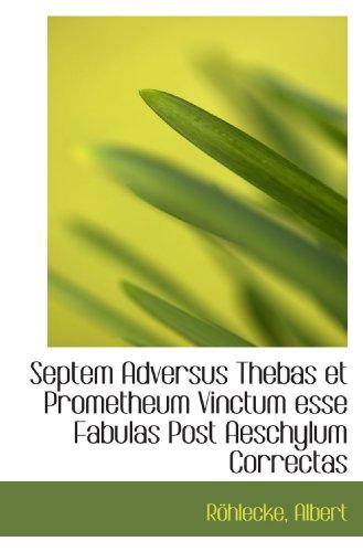 Septem Adversus Thebas Et Prometheum Vinctum Esse Fabulas Post Aeschylum Correctas  Latin Edition
