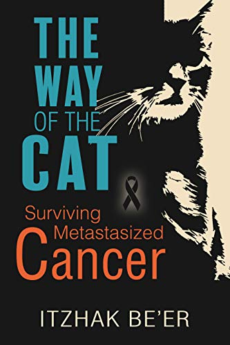 The Way of The Cat: Surviving Metastasized Cancer, Beating Aggressive Stage 4 Prostate Cancer by [Be'er, Itzhak]