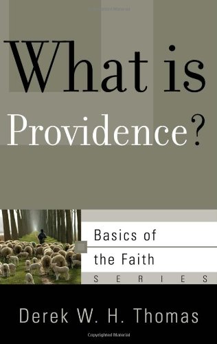 What Is Providence? (Basics of the Faith) (Basics of the Reformed ()