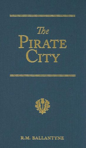 The Pirate City: An Algerine Tale (R. M. Ballantyne Collection)