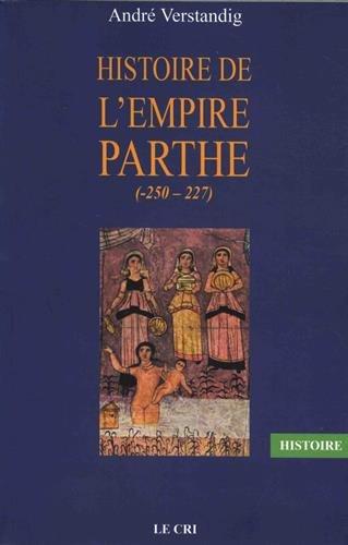 Histoire de l'empire parthe (-250 - 227) (Mols Le Cri histoire) (French Edition) by Andre Verstandig