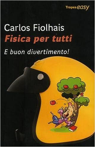 Amazon It Fisica Per Tutti E Buon Divertimento Fiolhais Carlos Bandeira J Spitali C Libri