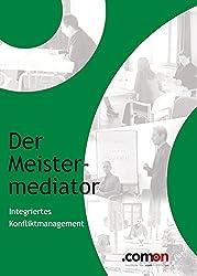 Der Meistermediator: Integriertes Konfliktmanagement (German Edition)