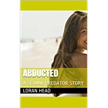 ABDUCTED: A SEXUAL PREDATOR STORY