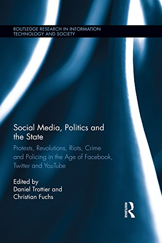 Social Media, Politics and the State: Protests, Revolutions, Riots, Crime and Policing in the Age of Facebook, Twitter and YouTube (Routledge Research in Information Technology and Society) Pdf