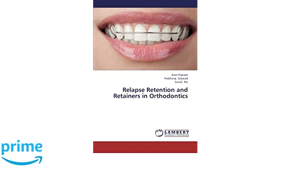 Relapse Retention and Retainers in Orthodontics: Amit