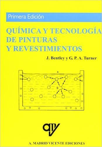 Química y Tecnología de Pinturas y Revestimientos (Spanish Edition): J. Bentley, G.P. A. Turner: 9788489922112: Amazon.com: Books